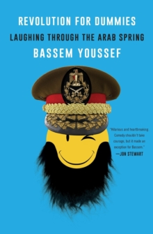Revolution for Dummies : Laughing through the Arab Spring, Paperback Book