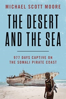 The Desert and the Sea : 977 Days Captive on the Somali Pirate Coast, Paperback / softback Book