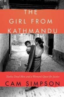 The Girl from Kathmandu : Twelve Dead Men and a Woman's Quest for Justice, Hardback Book