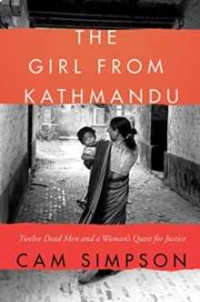 The Girl from Kathmandu : Twelve Dead Men and a Woman's Quest for Justice, Paperback / softback Book