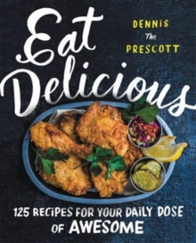 Eat Delicious : 125 Recipes for Your Daily Dose of Awesome, Hardback Book