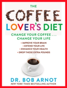 The Coffee Lover's Diet : Change Your Coffee, Change Your Life, Hardback Book