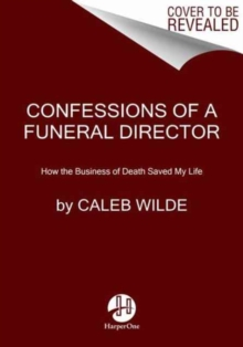 Confessions of a Funeral Director : How the Business of Death Saved My Life, Hardback Book