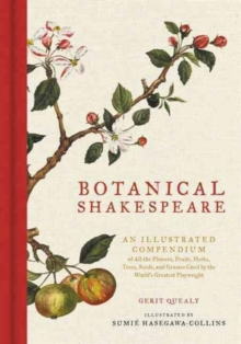 Botanical Shakespeare : An Illustrated Compendium of All the Flowers, Fruits, Herbs, Trees, Seeds, and Grasses Cited by the World's Greatest Playwright, Hardback Book