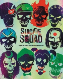 Suicide Squad : Behind the Scenes with the Worst Heroes Ever, Hardback Book