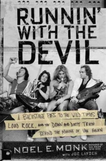Runnin' with the Devil : A Backstage Pass to the Wild Times, Loud Rock, and the Down and Dirty Truth Behind the Making of Van Halen, Hardback Book