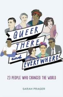 Queer, There, and Everywhere : 23 People Who Changed the World, Hardback Book