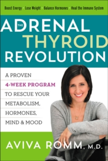 The Adrenal Thyroid Revolution : A Proven 4-Week Program to Rescue Your Metabolism, Hormones, Mind & Mood, Hardback Book