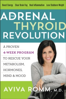 The Adrenal Thyroid Revolution : A Proven 4-Week Program to Rescue Your Metabolism, Hormones, Mind & Mood, EPUB eBook