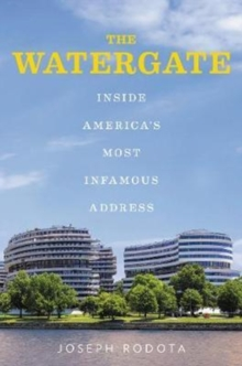 The Watergate : Inside America's Most Infamous Address, Hardback Book