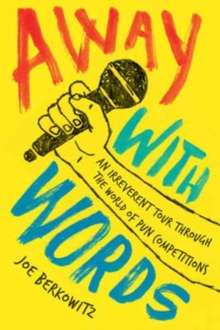 Away with Words : An Irreverent Tour Through the World of Pun Competitions, Paperback Book