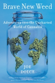 Brave New Weed : Adventures into the Uncharted World of Cannabis, Paperback Book