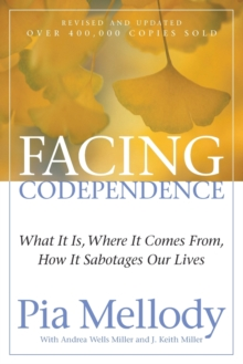 Facing Codependence : What It Is, Where It Comes from, How It Sabotages Our Lives, Paperback Book