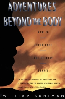 Adventures Beyond the Body : Proving Your Immortality Through Out-of-Body Travel, Paperback Book