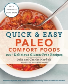 Quick & Easy Paleo Comfort Foods : 100+ Delicious Gluten-Free Recipes, Paperback Book