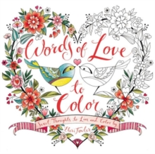 Words of Love to Color : Sweet Thoughts to Live and Color By, Paperback Book