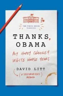 Thanks, Obama : My Hopey, Changey White House Years, Hardback Book