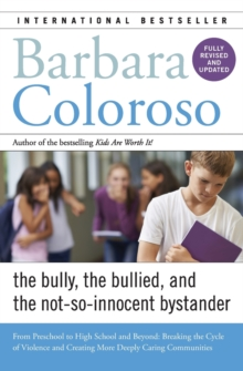 Bully, the Bullied, and the Not-So-Innocent Bystander : From Preschool to High School and Beyond: Breaking the Cycle of Violence and Creating More Deeply Caring Communities, Paperback Book