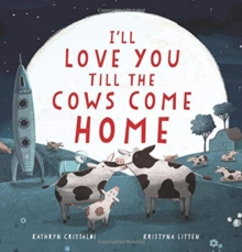 I'll Love You Till the Cows Come Home, Hardback Book