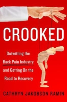 Crooked : Outwitting the Back Pain Industry and Getting on the Road to Recovery, Paperback / softback Book