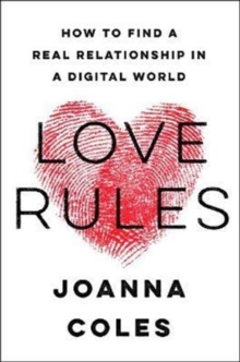 Love Rules : How to Find a Real Relationship in a Digital World, Hardback Book