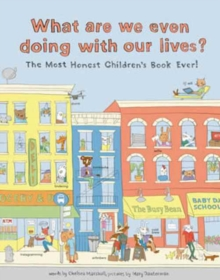 What Are We Even Doing With Our Lives? : The Most Honest Children's Book of All Time, Hardback Book