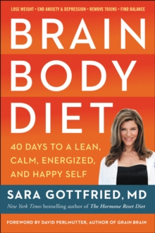 Brain Body Diet : 40 Days to a Lean, Calm, Energized, and Happy Self, EPUB eBook