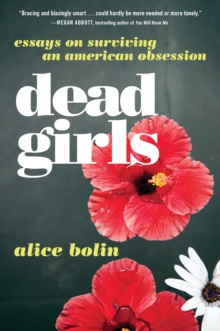 Dead Girls : Essays on Surviving an American Obsession, EPUB eBook