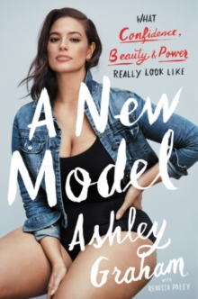 A New Model : What Confidence, Beauty, and Power Really Look Like, Hardback Book