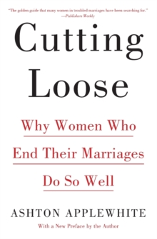 Cutting Loose : Why Women Who End Their Marriages Do So Well, Paperback Book