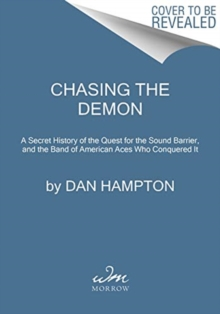 Chasing the Demon : A Secret History of the Quest for the Sound Barrier, and the Band of American Aces Who Conquered It, Paperback / softback Book