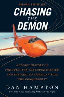 Chasing the Demon : A Secret History of the Quest for the Sound Barrier, and the Band of American Aces Who Conquered It, EPUB eBook