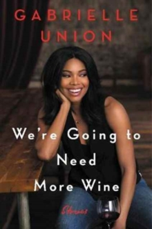 We're Going to Need More Wine : Stories That Are Funny, Complicated, and True, Hardback Book