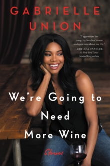 We're Going to Need More Wine : Stories That Are Funny, Complicated, and True, EPUB eBook