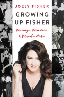 Growing Up Fisher : Musings, Memories, and Misadventures, Hardback Book