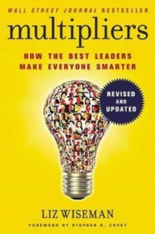 Multipliers, Revised and Updated : How the Best Leaders Make Everyone Smart, Paperback / softback Book