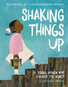 Shaking Things Up: 14 Young Women Who Changed the World, Hardback Book