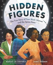 Hidden Figures : The True Story of Four Black Women and the Space Race, Hardback Book