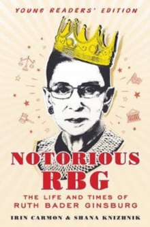 Notorious RBG : The Life and Times of Ruth Bader Ginsburg, Hardback Book