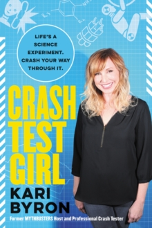 Crash Test Girl : Life's a Science Experiment. Crash Your Way Through It., Paperback / softback Book