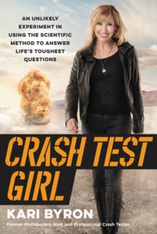 Crash Test Girl : An Unlikely Experiment in Using the Scientific Method to Answer Life's Toughest Questions, EPUB eBook