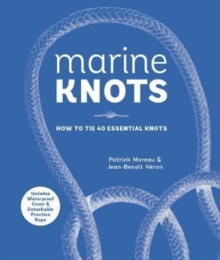Marine Knots : How to Tie 40 Essential Knots: Waterproof Cover and Detachable Rope, Hardback Book