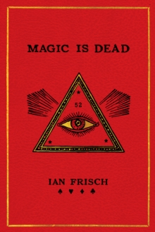 Magic Is Dead : My Journey into the World's Most Secretive Society of Magicians, EPUB eBook