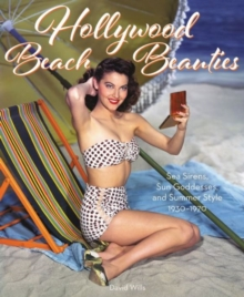 Hollywood Beach Beauties : Sea Sirens, Sun Goddesses, and Summer Style 1930-1970, Hardback Book