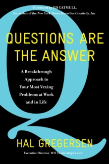 Questions Are the Answer : A Breakthrough Approach to Your Most Vexing Problems at Work and in Life, EPUB eBook