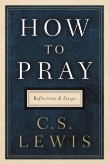 How to Pray : Reflections and Essays, EPUB eBook