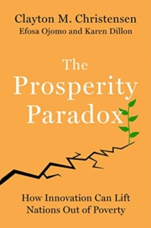 The Prosperity Paradox : How Innovation Can Lift Nations Out of Poverty, Hardback Book