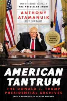 American Tantrum : The Donald J. Trump Presidential Archives, Paperback / softback Book