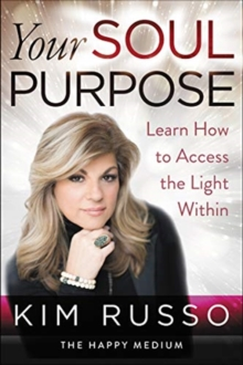 Your Soul Purpose : Learn How to Access the Light Within, Hardback Book