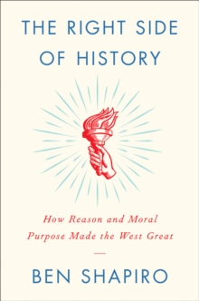 The Right Side of History : How Reason and Moral Purpose Made the West Great, EPUB eBook